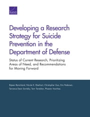 Developing a Research Strategy for Suicide Prevention in the Department of Defense - Status of Current Research, Prioritizing Areas of Need, and Recommendations for Moving Forward ebook by Rajeev Ramchand,Nicole K. Eberhart,Christopher Guo,Eric Pedersen,Terrance Dean Savitsky,Terri Tanielian,Phoenix Voorhies