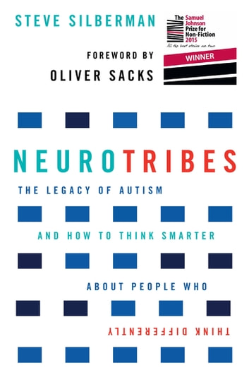 NeuroTribes - The Legacy of Autism and How to Think Smarter About People Who Think Differently ebook by Steve Silberman,Oliver Sacks