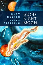 Good Night, Moon - A Tor.Com Original ebook by Rudy Rucker,Bruce Sterling