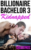 Kidnapped by the Billionaire Bachelor