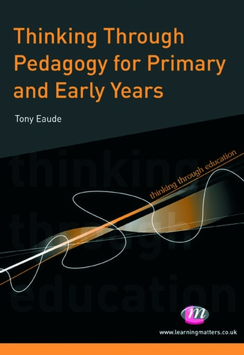 Thinking Through Pedagogy for Primary and Early Years ebook by Dr Tony Eaude