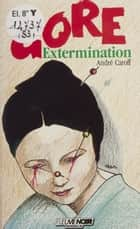 Gore : Extermination ebook by André Caroff
