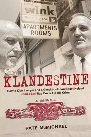 Klandestine - How a Klan Lawyer and a Checkbook Journalist Helped James Earl Ray Cover Up His Crime ebook by Pate McMichael