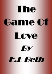 The Game of Love ebook by E.L Beth