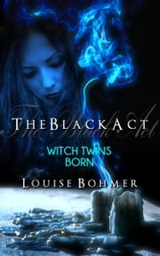 The Black Act Book 1: Witch Twins Born ebook by Louise Bohmer