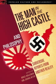 The Man in the High Castle and Philosophy - Subversive Reports from Another Reality ebook by Bruce Krajewski, Joshua Heter