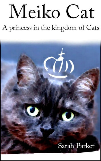 Meiko Cat: A princess in the kingdom of Cats ebook by Sarah Parker