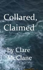 Collared, Claimed ebook by Clare McClane