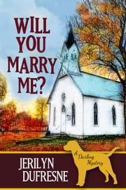 Will You Marry Me? - Sam Darling Mystery series, #4 ebook by Jerilyn Dufresne