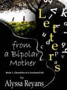 Letters From A Bipolar Mother ebook by Alyssa Reyans