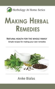 Herbology At Home: Making Herbal Remedies ebook by Anke Bialas