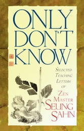 Only Don't Know - Selected Teaching Letters of Zen Master Seung Sahn ebook by Zen Master Seung Sahn