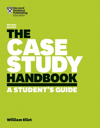 The Case Study Handbook, Revised Edition - A Student's Guide eBook by William Ellet