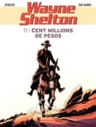 Wayne Shelton - tome 11 - Cent millions de pesos ebook by Christian Denayer, Jean Van Hamme