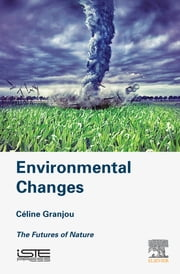Environmental Changes - The Futures of Nature ebook by Céline Granjou