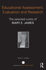 Educational Assessment, Evaluation and Research - The selected works of Mary E. James ebook by Mary E. James