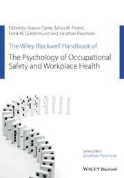 The Wiley Blackwell Handbook of the Psychology of Occupational Safety and Workplace Health ebook by Sharon Clarke,Tahira M. Probst,Frank W. Guldenmund,Jonathan Passmore