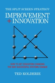 The Split Screen Strategy: Improvement + Innovation ebook by Ted Kolderie