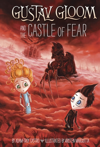 Gustav Gloom and the Castle of Fear #6 ebook by Adam-Troy Castro