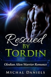 Rescued by Tordin - Olodian Alien Warrior Romance, #1 ebook by Mychal Daniels