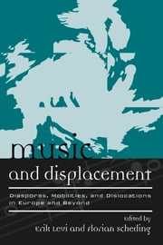 Music and Displacement - Diasporas, Mobilities, and Dislocations in Europe and Beyond ebook by Erik Levi,Florian Scheding,Michael Beckerman,Sean Campbell,Ruth F. Davis,Björn Heile,Jehoash Hirshberg,Sydney Hutchinson,Max Paddison,Peter Petersen,Jim Samson,Philip V. Bohlman, Mary Werkman Distinguished Service Professor of Music and the Humanities, The University of Chicago