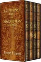 Exceptional Advice for Adventurers Everywhere - The Complete Series ebook by Joseph J. Bailey