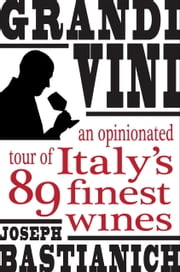 Grandi Vini - An Opinionated Tour of Italy's 89 Finest Wines ebook by Joseph Bastianich