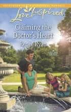 Claiming the Doctor's Heart (Mills & Boon Love Inspired) (Village Green, Book 1) ebook by Renee Ryan