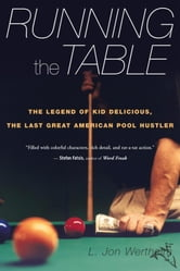 Running the Table - The Legend of Kid Delicious, the Last Great American Pool Hustler ebook by L. Jon Wertheim