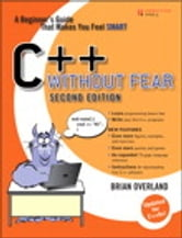 C++ Without Fear: A Beginner's Guide That Makes You Feel Smart - A Beginner's Guide That Makes You Feel Smart ebook by Brian Overland