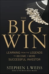 The Big Win - Learning from the Legends to Become a More Successful Investor ebook by Stephen L. Weiss