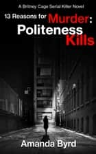 13 Reasons for Murder: Politeness Kills - 13 Reasons for Murder, #1 ebook by