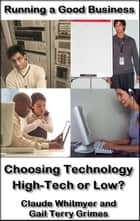 Running a Good Business, Book 6: Choosing Technology - High Tech or Low? ebook by Claude Whitmyer