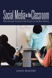 Social Media in the Classroom - Why Ontario Students Are Failing in the Real World ebook by Jason Beaudry