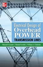Electrical Design of Overhead Power Transmission Lines ebook by Masoud Farzaneh,Shahab Farokhi,William Chisholm