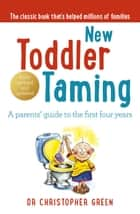 New Toddler Taming - The world's bestselling parenting guide fully revised and updated ebook by Dr Christopher Green