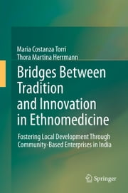 Bridges Between Tradition and Innovation in Ethnomedicine - Fostering Local Development Through Community-Based Enterprises in India ebook by Maria Costanza Torri,Thora Martina Herrmann