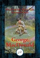 MacDonalds' Fairy-Tale Treasure Chest - With Linked Table of Contents ebook by George MacDonald