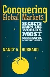 Conquering Global Markets - Secrets from the World's Most Successful Multinationals ebook by Nancy A. Hubbard