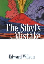 The Sibyl's Mistake - A Novel ebook by Edward Wilson