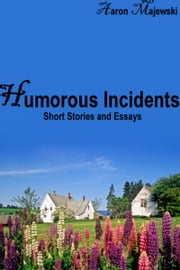 Humorous Incidents: Short Stories and Essays ebook by Aaron Majewski