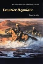Frontier Regulars ebook by Robert M. Utley