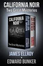 California Noir - Two Great Mysteries ebook by James Ellroy, Edward Bunker