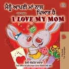 ਮੈਂ ਆਪਣੀ ਮਾਂ ਨੂੰ ਪਿਆਰ ਕਰਦਾ ਹਾਂ I Love My Mom - Punjabi English Bilingual Collection ebook by Shelley Admont, KidKiddos Books