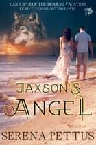 Jaxson's Angel ebook by Serena Pettus
