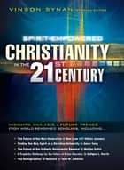 Spirit-Empowered Christianity in the 21st Century - Insights, Analysis, and Future Trends from World-Renowned Scholars ebook by Vinson Synan