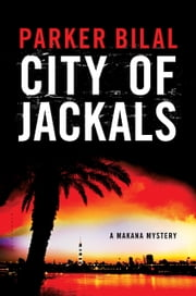 City of Jackals - A Makana Mystery ebook by Parker Bilal