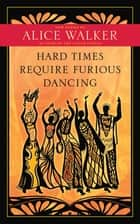 Hard Times Require Furious Dancing - New Poems ebook by Alice Walker, Shiloh McCloud