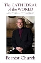The Cathedral of the World - A Universalist Theology ebook by Forrest Church