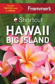 Frommer's Shortcut Hawaii Big Island ebook by Jeanne Cooper,Shannon Wianecki